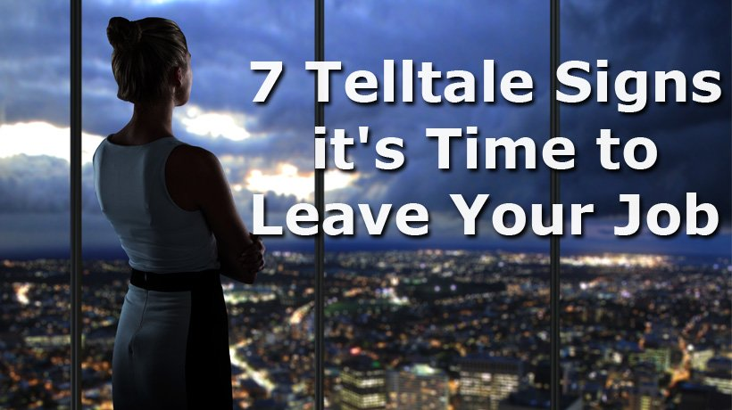 7 Telltale Signs it's Time to Leave Your Job