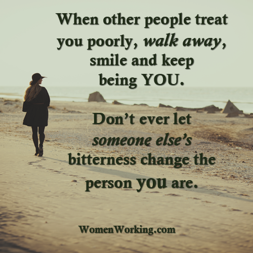Dont Let Someones Bitterness Change You Womenworking