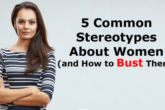 5 Common Stereotypes About Women and How to Bust Them