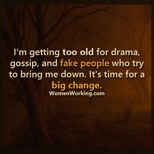 i m getting too old for drama womenworking