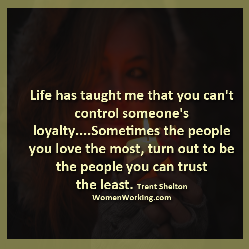 Life Has Taught Me That You Canu0027t Control Someoneu0027s Loyalty.