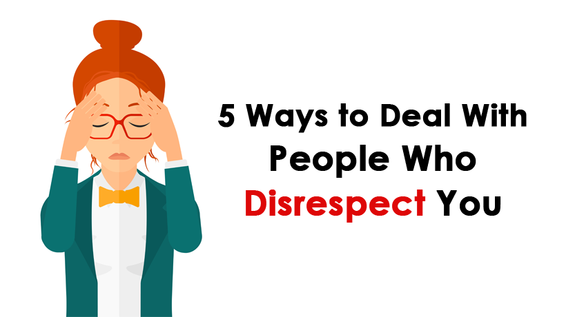 how to deal with people who disrespect you womenworking