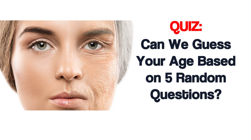 Quiz Can We Guess Your Age Based On 5 Random Questions Womenworking Our grandma always told us that age is just a number. can we guess your age based on 5 random