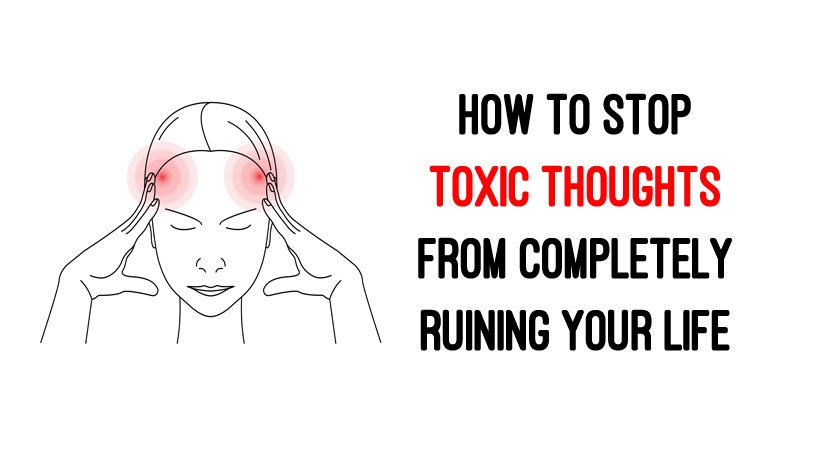 How to Stop Toxic Thoughts From Completely Ruining Your Life