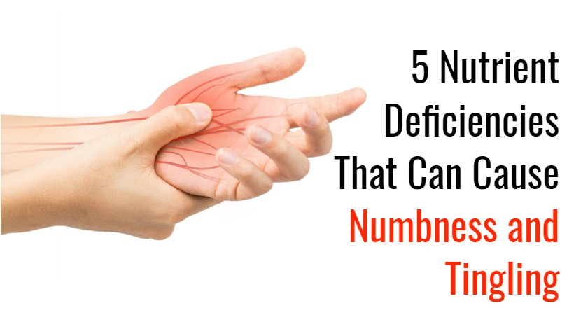 5 Nutrient Deficiencies That Can Cause Numbness And Tingling Womenworking