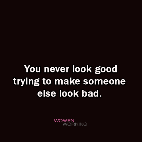When Things Look Bad Quotes: You Never Look Good Trying To Make Someone Look Bad