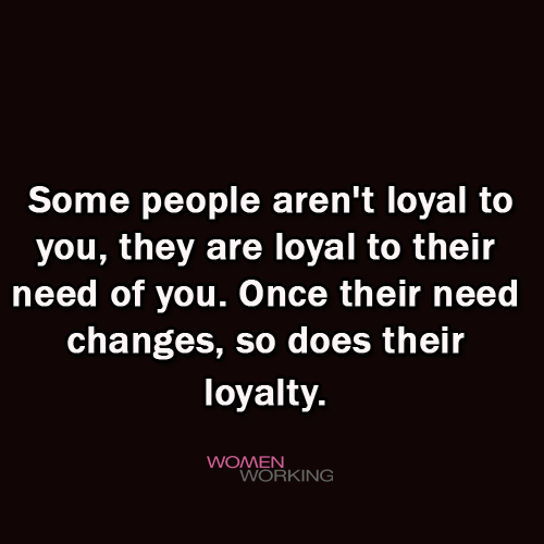 Some People Are Not Loyal To You Womenworking