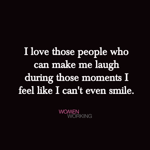 i love those people who can make me laugh womenworking