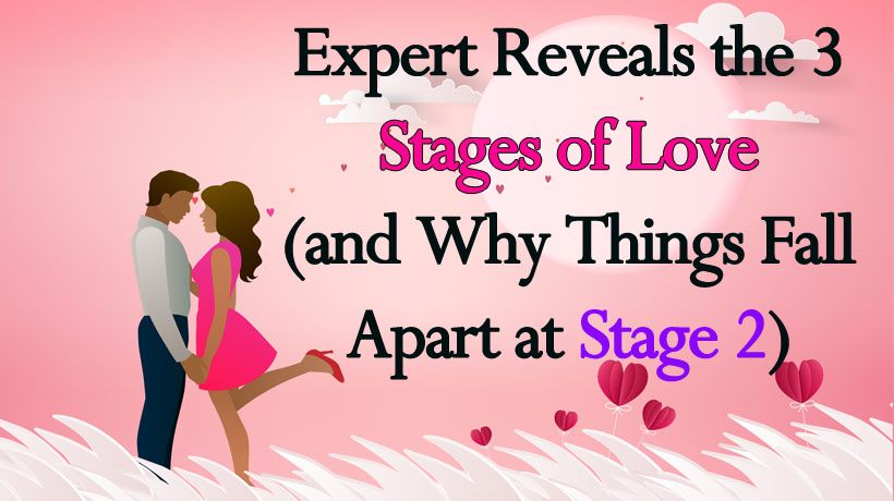 Expert Reveals the 3 Stages of Love (and Why Things Fall Apart at