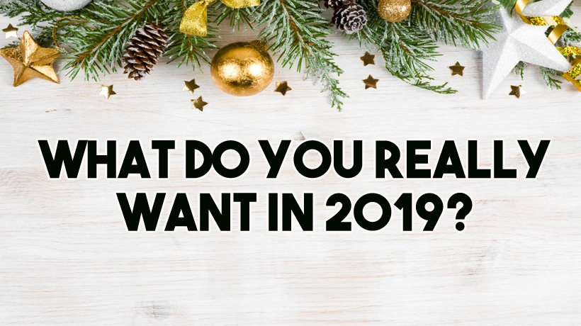 Things To Ask For For Christmas 2019 What do you really want in 2019? 3 Questions to Ask Yourself