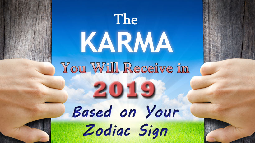 The Karma You Will Receive in 2019 Based on Your Zodiac Sign