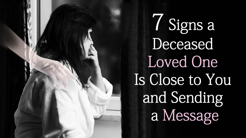 7 Signs a Deceased Loved One Is Close to You and Sending a