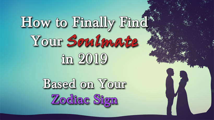 How to Finally Find Your Soulmate in 2019 Based on Your