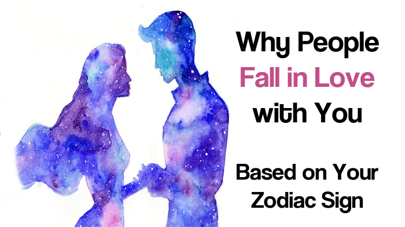 Why People Fall in Love with You Based on Your Zodiac Sign