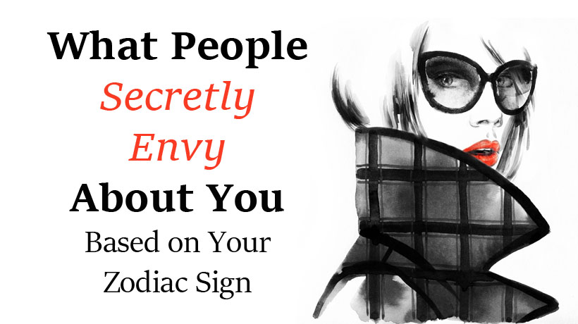 What People Secretly Envy About You Based on Your Zodiac