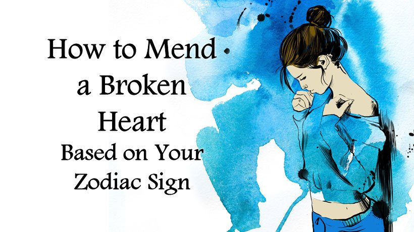 How to Mend a Broken Heart Based on Your Zodiac Sign - WomenWorking