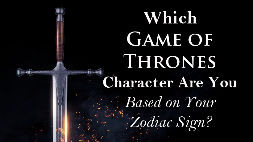Which Game of Thrones Character Are You Based on Your Zodiac Sign