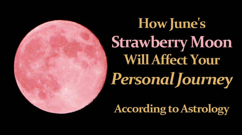 How June's Strawberry Moon Will Affect Your Personal Journey