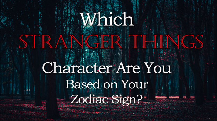 Which Stranger Things Character Are You Based on Your Zodiac
